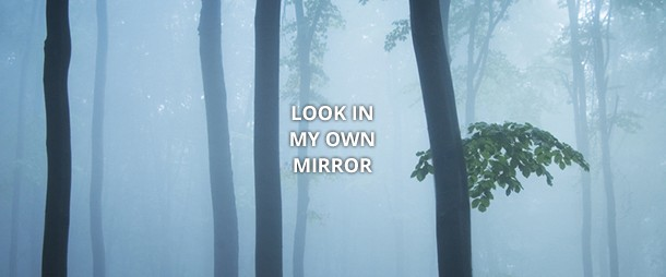 Look in my own mirror