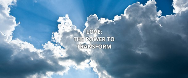 Love: the power to transform